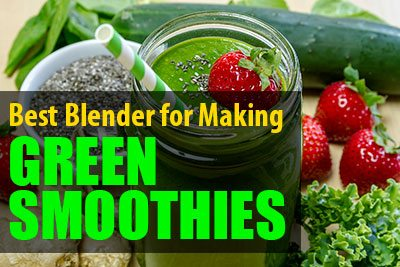 Best Blender For Making Green Smoothies
